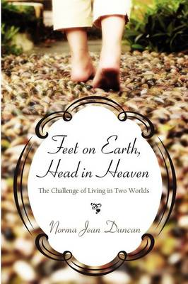 Feet on Earth, Head in Heaven: The Challenge of Living in Two Worlds