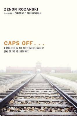 Caps Off...: A Report from the Punishment Company (SK) of the KZ Auschwitz