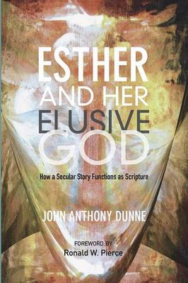 Esther and Her Elusive God: How a Secular Story Functions as Scripture