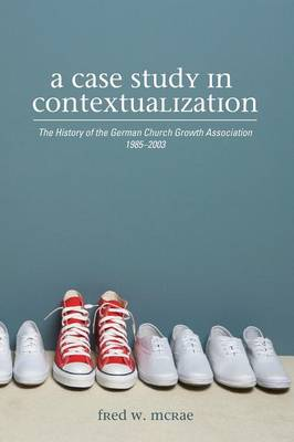 A Case Study in Contextualization: The History of the German Church Growth Association 1985-2003