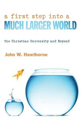 A First Step Into a Much Larger World: The Christian University and Beyond