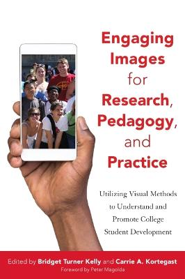 Engaging Images for Research, Pedagogy, and Practice: Utilizing Visuals to Understand and Promote College Student Development