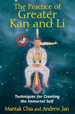 Practice of Greater  Kan and Li: Techniques for Creating the Immortal Self