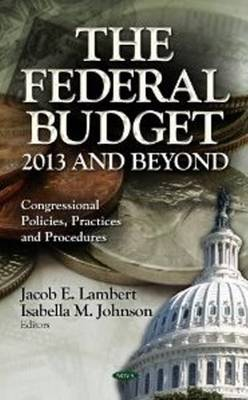 The Federal Budget: 2013 and Beyond