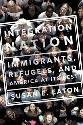 Integration Nation: Immigrants, Refugees, and America at Its Best