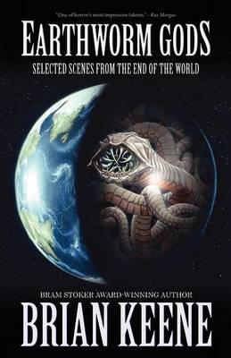 Earthworm Gods: Selected Scenes from the End of the World