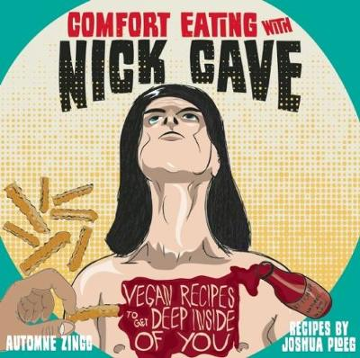 Comfort Eating With Nick Cave: Vegan Recipes to Get Deep Inside of You