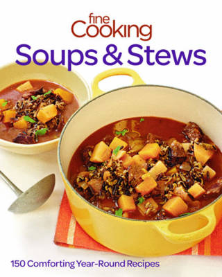 Fine cooking soups & stews: 150 Comforting year-round recipes