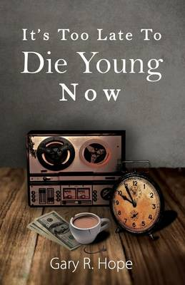 It's Too Late to Die Young Now