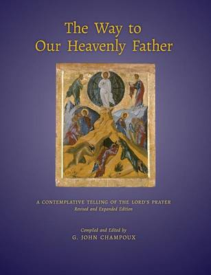 The Way to Our Heavenly Father: A Contemplative Telling of the Lord's Prayer