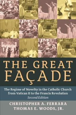 The Great Facade: The Regime of Novelty in the Catholic Church from Vatican II to the Francis Revolution
