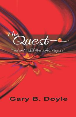 THE Quest: Find and Fulfill Your Life's Purpose