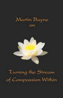 Martin Bayne on Turning the Stream of Compassion Within