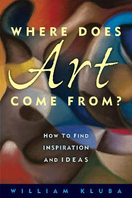 Where Does Art Come From?: How to Find Inspiration and Ideas