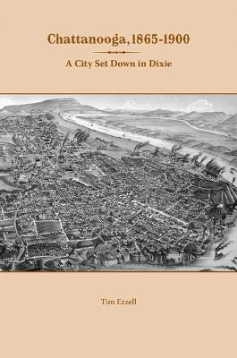 Chattanooga, 1865-1900: A City Set Down in Dixie