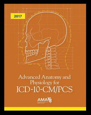 Advanced Anatomy and Physiology for ICD-10-CM/PCS: 2017