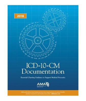 ICD-10-CM Documentation: Essential Charting Guidance to Support Medical Necessity: 2017