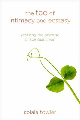 Tao of Intimacy and Ecstasy: Realizing the Promise of Spiritual Union