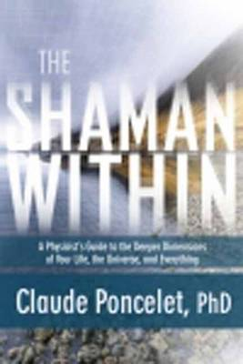 Shaman within: A Physicist's Guide to the Deeper Dimensions of Your Life, the Universe, and Everything