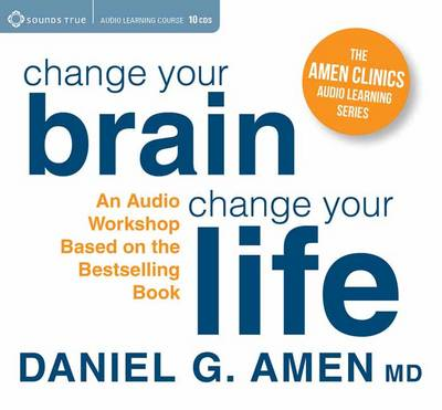 Dr. Amen's Change Your Brain Workshop: Essential Principles and Tools to Change Your Life