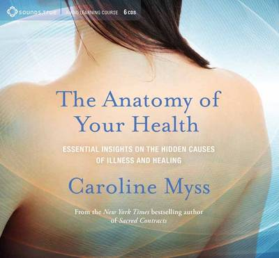 Anatomy of Your Health: Essential Insights on the Hidden Causes of Illness and Healing