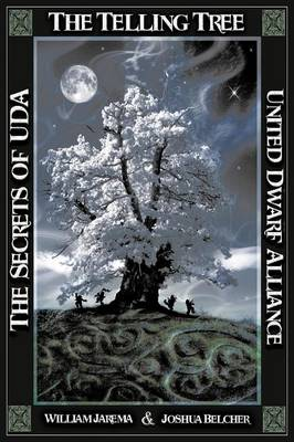 The Secrets of the UDA: United Dwarf Alliance: Book 4: The Telling Tree