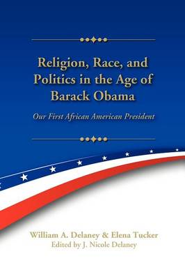 Religion, Race, and Politics in the Age of Barack Obama: Our First African American President