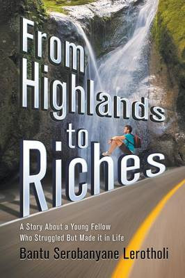 From Highlands to Riches: A Story About a Young Fellow Who Struggled But Made it in Life