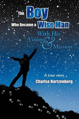 The Boy Who Became a Wise Man: With His Vision and Mission