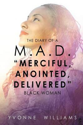 "The Diary of A M.A.D. ""Merciful, Anointed, Delivered"" Black Woman"