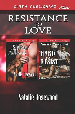 Resistance to Love [Submission of Innocence: Hard to Resist] (Siren Publishing Allure)