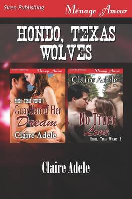 Hondo, Texas Wolves [Guardian of Her Dream: No Truer Love] (Siren Publishing Menage Amour)