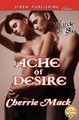 Ache of Desire [Circle of Six] (Siren Publishing Classic)
