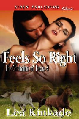 Feels So Right [The Chisholms of Texas 4] (Siren Publishing Classic)