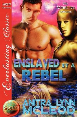 Enslaved by a Rebel [Sold! 2] (Siren Publishing Everlasting Classic Manlove)