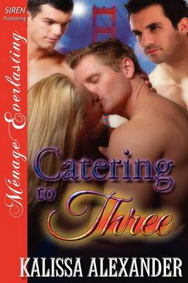 Catering to Three (Siren Publishing Menage Everlasting)