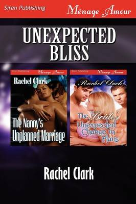 Unexpected Bliss [The Nanny's Unplanned Marriage: The Bride's Unexpected Change in Plans] (Siren Publishing Menage Amour)