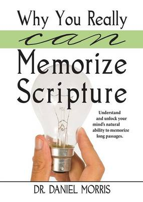 Why You Really Can Memorize Scripture: Understand and Unlock Your Mind's Natural Ability to Memorize Long Passages