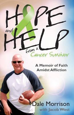 Hope and Help from a Cancer Survivor: A Memoir of Faith Amidst Affliction