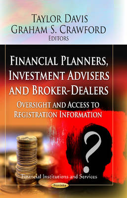 Financial Planners, Investment Advisers and Broker-Dealers: Oversight and Access to Registration Information