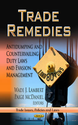 Trade Remedies: Antidumping and Countervailing Duty Laws and Evasion Management