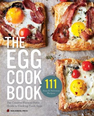 Egg Cookbook: The Creative Farm-To-Table Guide to Cooking Fresh Eggs