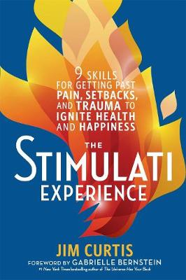 The Stimulati Experience: 9 Skills for Getting Past Pain, Setbacks, and Trauma to Ignite Health and Happiness