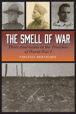 The Smell of War: Three Americans in the Trenches of World War I