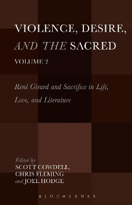Violence, Desire, and the Sacred, Volume 2: Rene Girard and Sacrifice in Life, Love and Literature