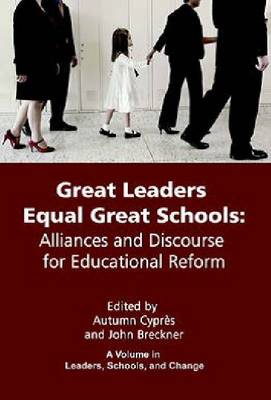 Great Leaders Equal Great Schools: Alliances and Discourse for Educational Reform