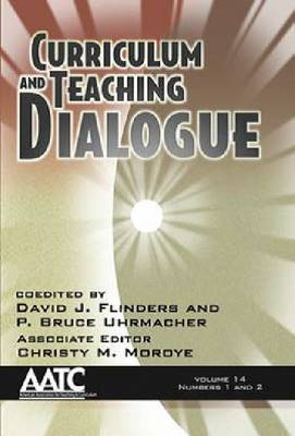 Curriculum and Teaching Dialogue: Volume 14 numbers 1 & 2