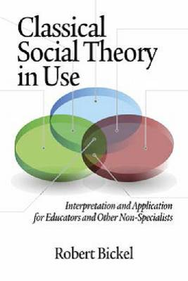 Classical Social Theory in Use: Interpretation and Application for Educators and Other Non-Specialists