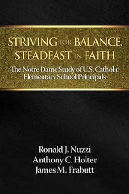 Striving for Balance, Steadfast in Faith: The Notre Dame Study of U.S. Catholic Elementary School Principals