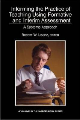 Informing the Practice of Teaching Using Formative and Interim Assessment: A Systems Approach